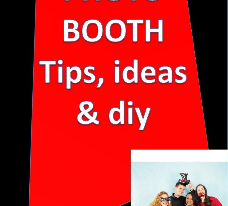 Photo Booth Tip, ideas & Diy